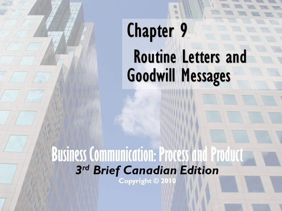 Business Communication: Process and Product 3 rd Brief Canadian Edition Copyright © 2010 Chapter 9 Routine Letters and Goodwill Messages