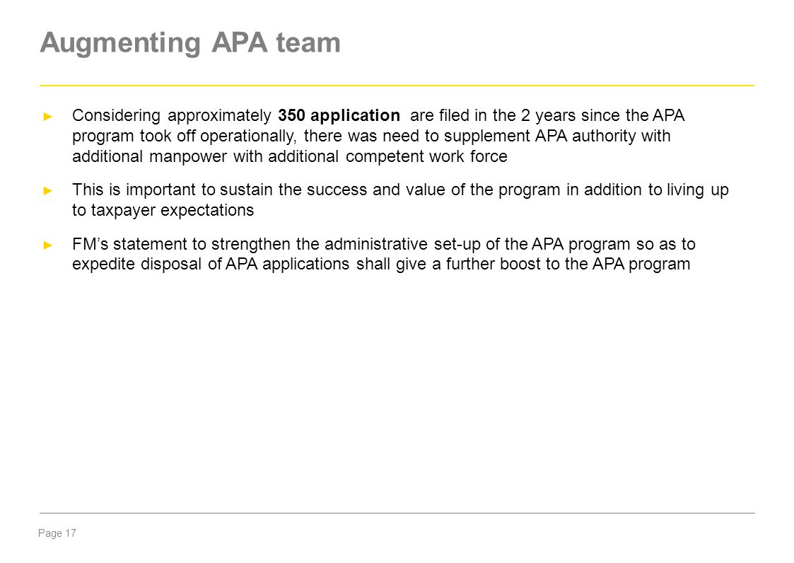 Page 17 ► Considering approximately 350 application are filed in the 2 years since the APA program took off operationally, there was need to supplemen