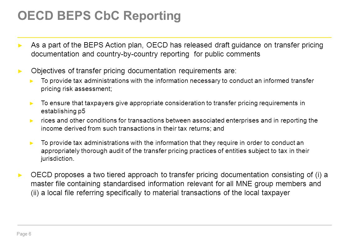 Page 6 OECD BEPS CbC Reporting ► As a part of the BEPS Action plan, OECD has released draft guidance on transfer pricing documentation and country-by-