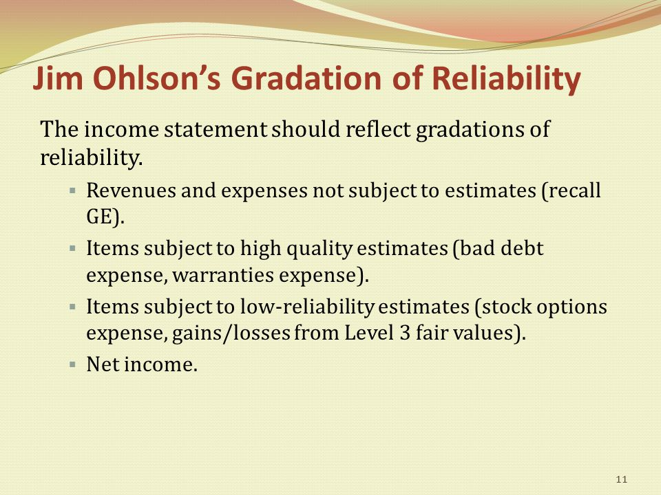 Jim Ohlson's Gradation of Reliability The income statement should reflect gradations of reliability.