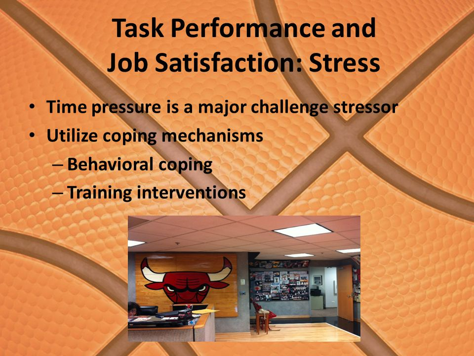 Task Performance and Job Satisfaction: Motivation Major Features of motivation: – Full time employees: Pension benefits, full health care – All employees: free lunch, networking opportunities, prized bonuses, and a chance to work with the players Always a chance to earn lump-sum bonuses