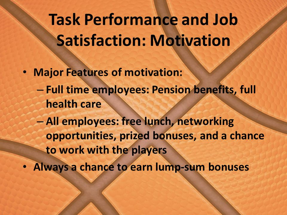 Task Performance and Job Satisfaction: Trust, Justice, and Ethics Ethics and justice play a crucial role in the Bulls Organization Unethical to sell tickets to brokers outside of Chicago Trust creates increased task performance and stronger commitment to the organization Conflicts are kept within the department and resolved by the respective supervisor The Chicago Bulls encourage employees to pursue best opportunities for their career