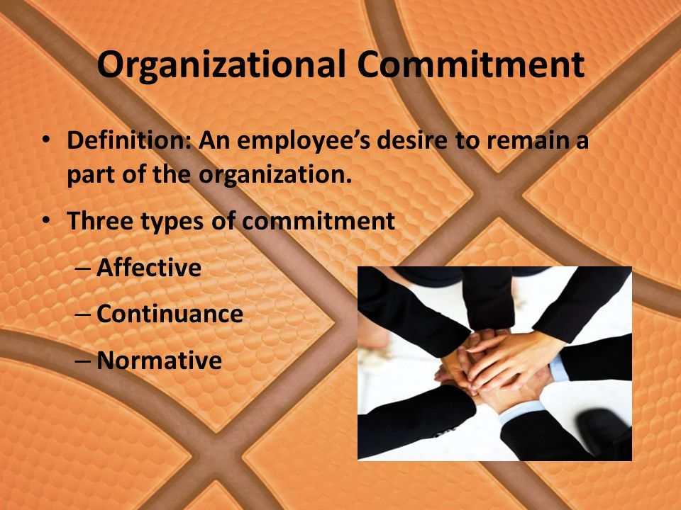 Organizational Commitment Definition: An employee's desire to remain a part of the organization.