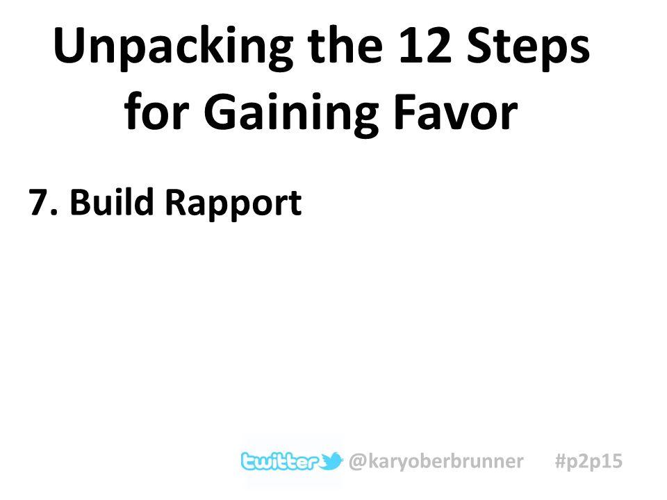 7. Build Rapport Unpacking the 12 Steps for Gaining Favor @karyoberbrunner #p2p15