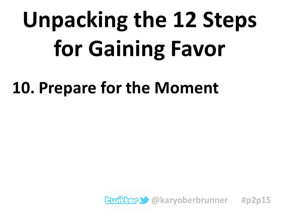 10. Prepare for the Moment Unpacking the 12 Steps for Gaining Favor @karyoberbrunner #p2p15