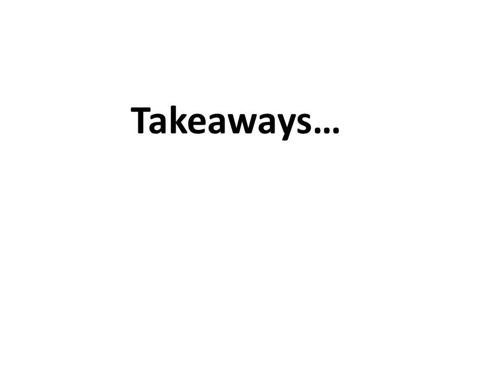 Takeaways…