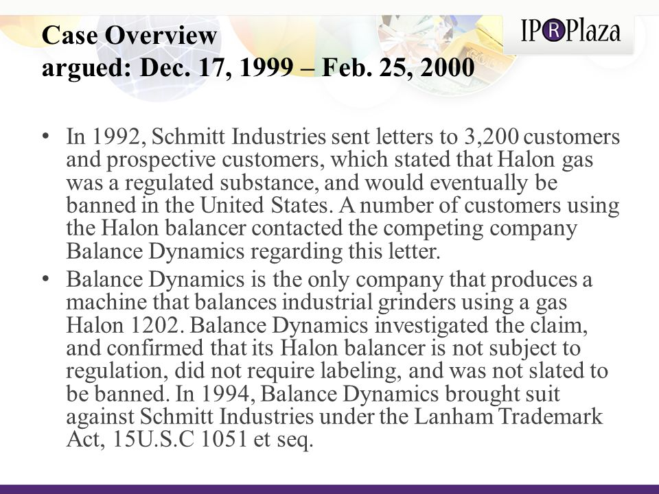 In 1992, Schmitt Industries sent letters to 3,200 customers and prospective customers, which stated that Halon gas was a regulated substance, and would eventually be banned in the United States.