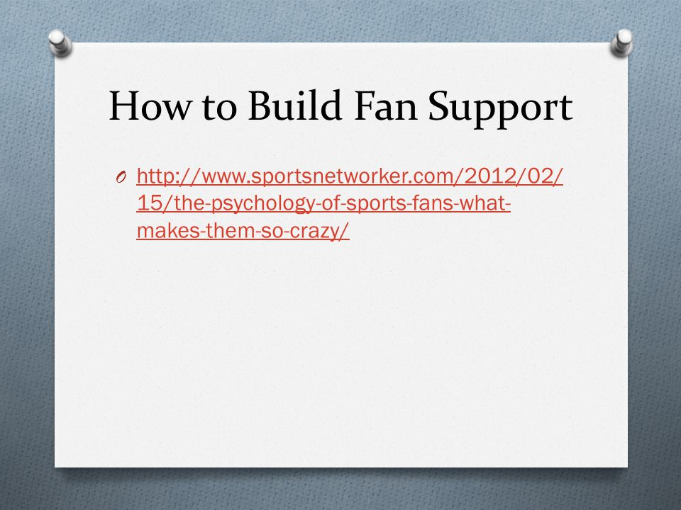 Things that can be used to maintain/build fan support O Get the people involved with the event to perform at their highest level O Give the fans a reminder about the event O Inform local people about the event O Send out news letters to season ticket holders
