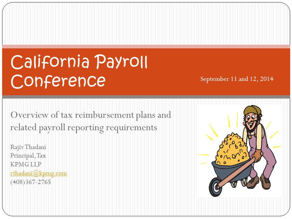 Overview of tax reimbursement plans and related payroll reporting requirements Rajiv Thadani Principal, Tax KPMG LLP rthadani@kpmg.com (408)367-2765 C