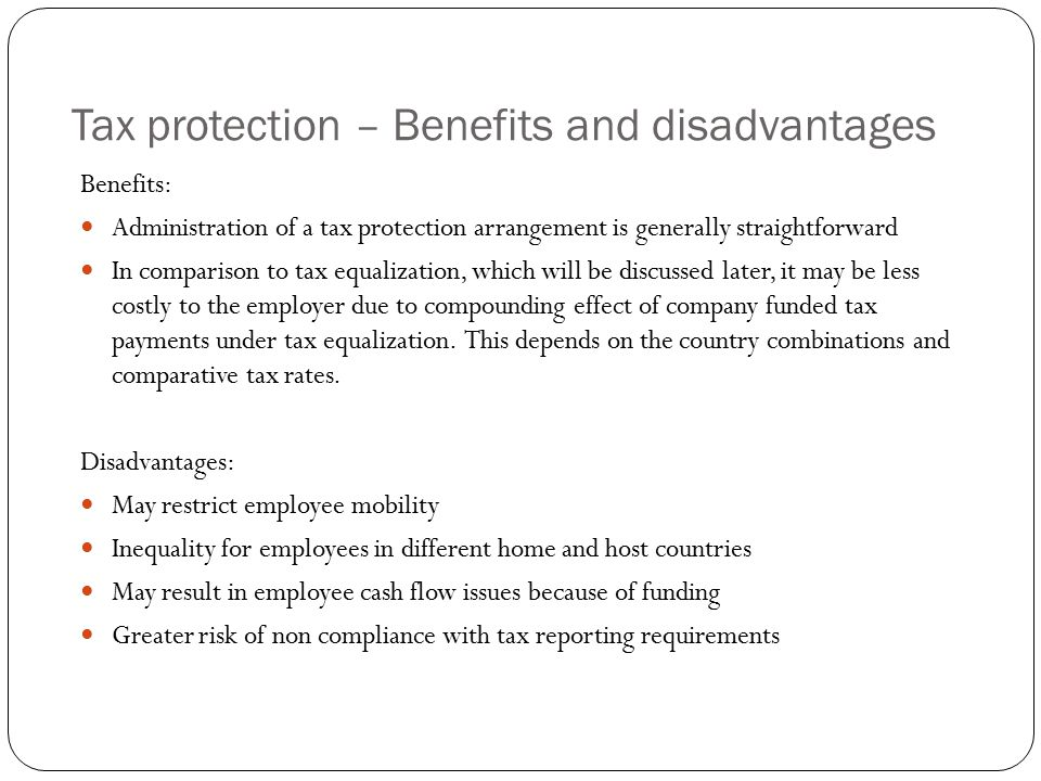 Tax protection – Benefits and disadvantages Benefits: Administration of a tax protection arrangement is generally straightforward In comparison to tax