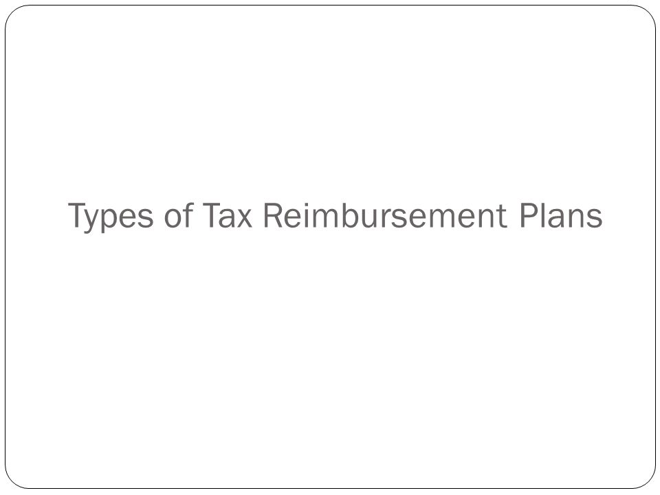 Types of Tax Reimbursement Plans