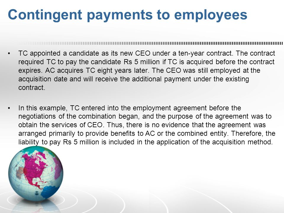 Contingent payments to employees TC appointed a candidate as its new CEO under a ten-year contract. The contract required TC to pay the candidate Rs 5