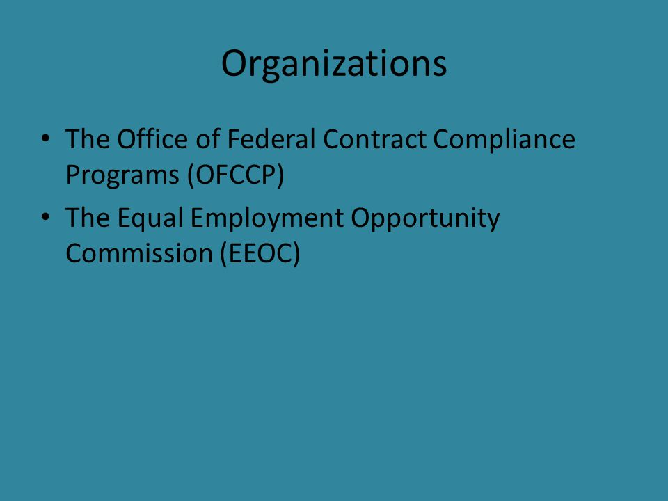Organizations The Office of Federal Contract Compliance Programs (OFCCP) The Equal Employment Opportunity Commission (EEOC)