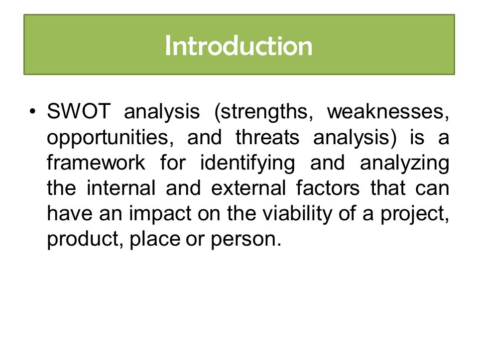 SWOT is a summary of your S trengths W eaknesses O pportunities T hreats SWOT is a summary of your S trengths W eaknesses O pportunities T hreats Internal External SWOT Analysis