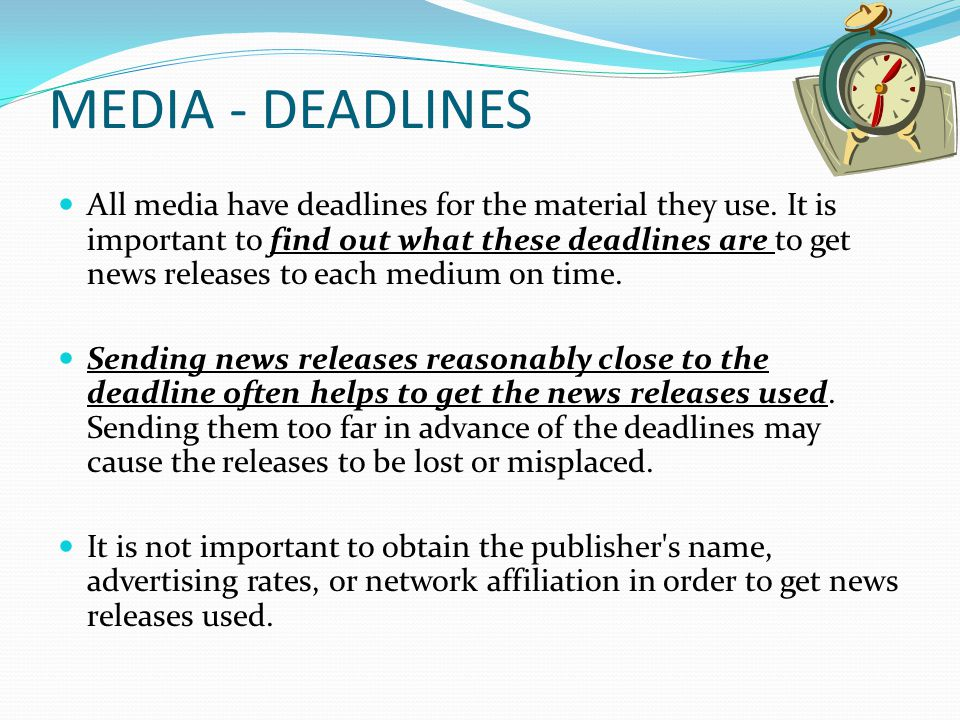 MEDIA - DEADLINES All media have deadlines for the material they use.