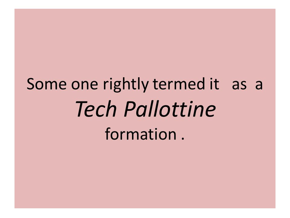 Some one rightly termed it as a Tech Pallottine formation.