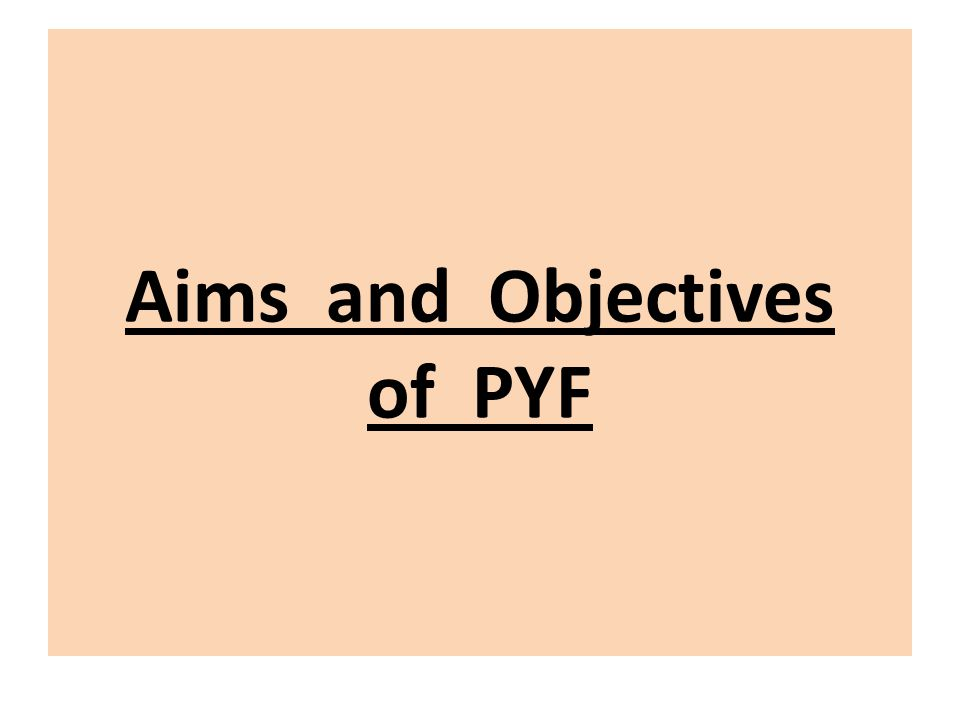 Aims and Objectives of PYF