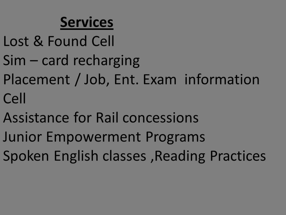 Services Lost & Found Cell Sim – card recharging Placement / Job, Ent. Exam information Cell Assistance for Rail concessions Junior Empowerment Progra