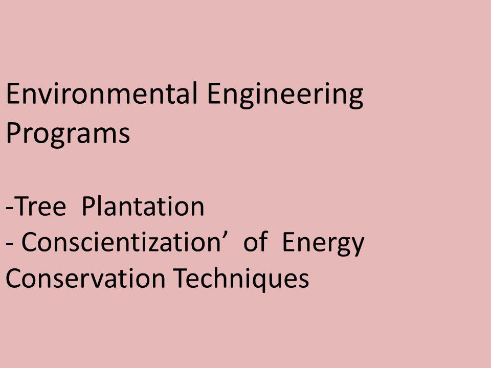 Environmental Engineering Programs -Tree Plantation - Conscientization' of Energy Conservation Techniques