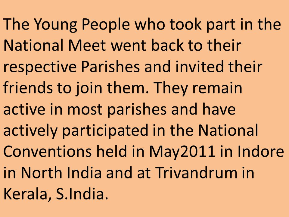 The Young People who took part in the National Meet went back to their respective Parishes and invited their friends to join them.