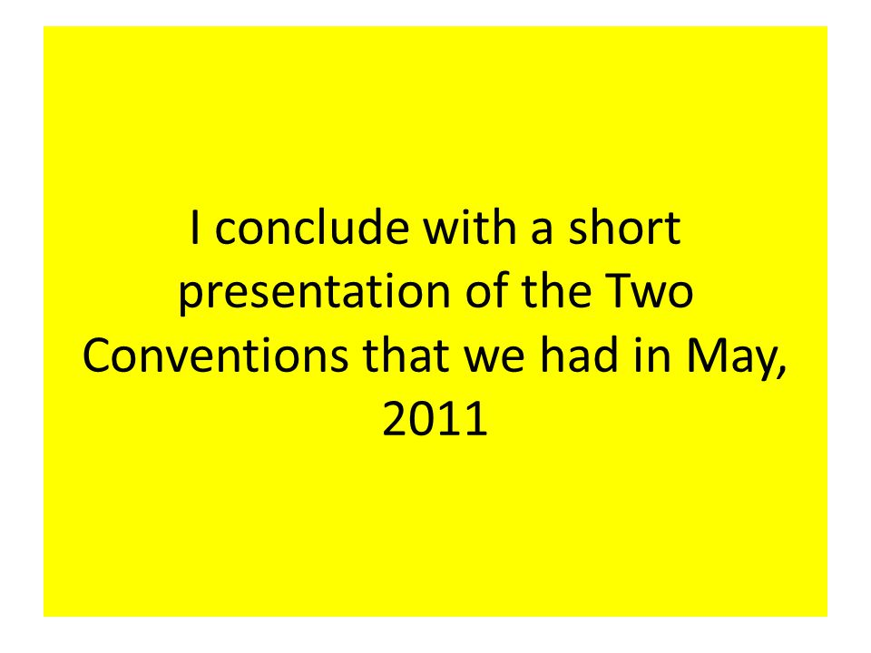 I conclude with a short presentation of the Two Conventions that we had in May, 2011