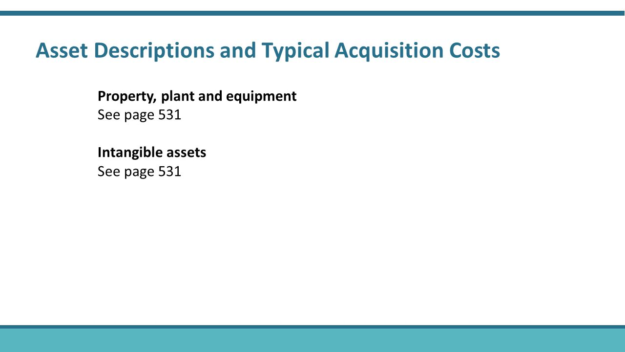 Property, plant and equipment See page 531 Intangible assets See page 531 Asset Descriptions and Typical Acquisition Costs