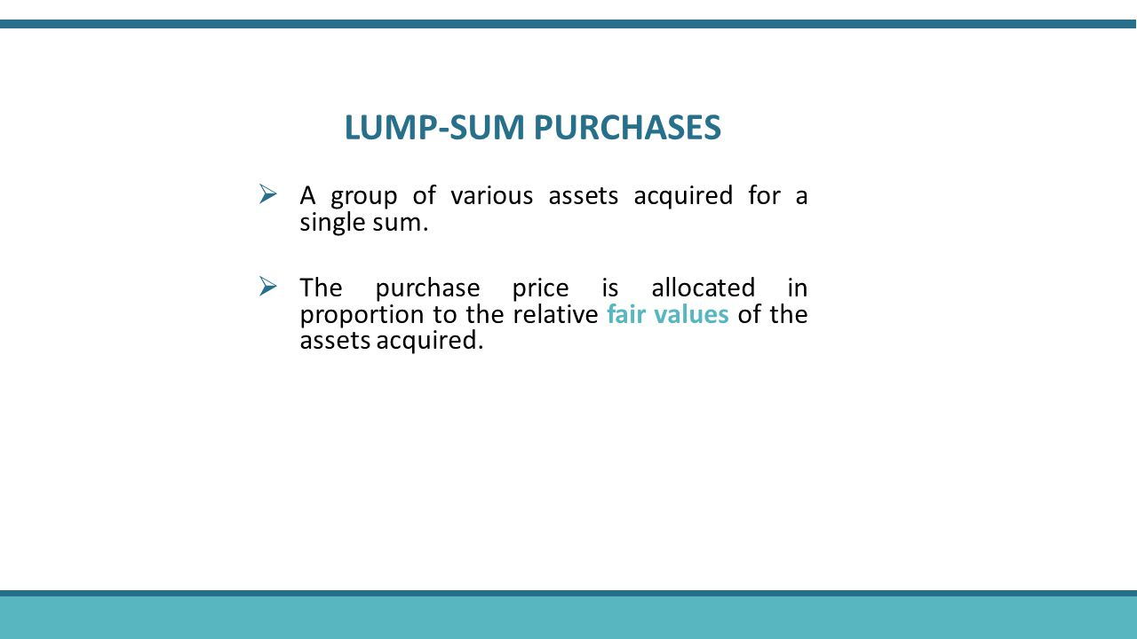 LUMP-SUM PURCHASES  A group of various assets acquired for a single sum.
