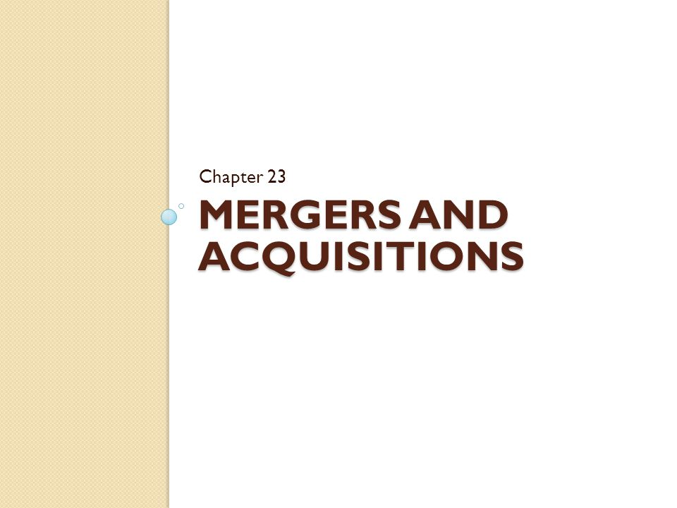 Chapter Outline The Legal Forms of Acquisitions Accounting for Acquisitions Gains from Acquisition The Cost of an Acquisition Defensive Tactics Some Evidence on Acquisitions Divestitures and Restructurings 1