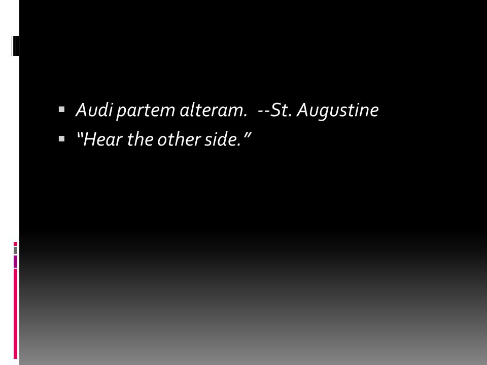 " Audi partem alteram. --St. Augustine  ""Hear the other side."""
