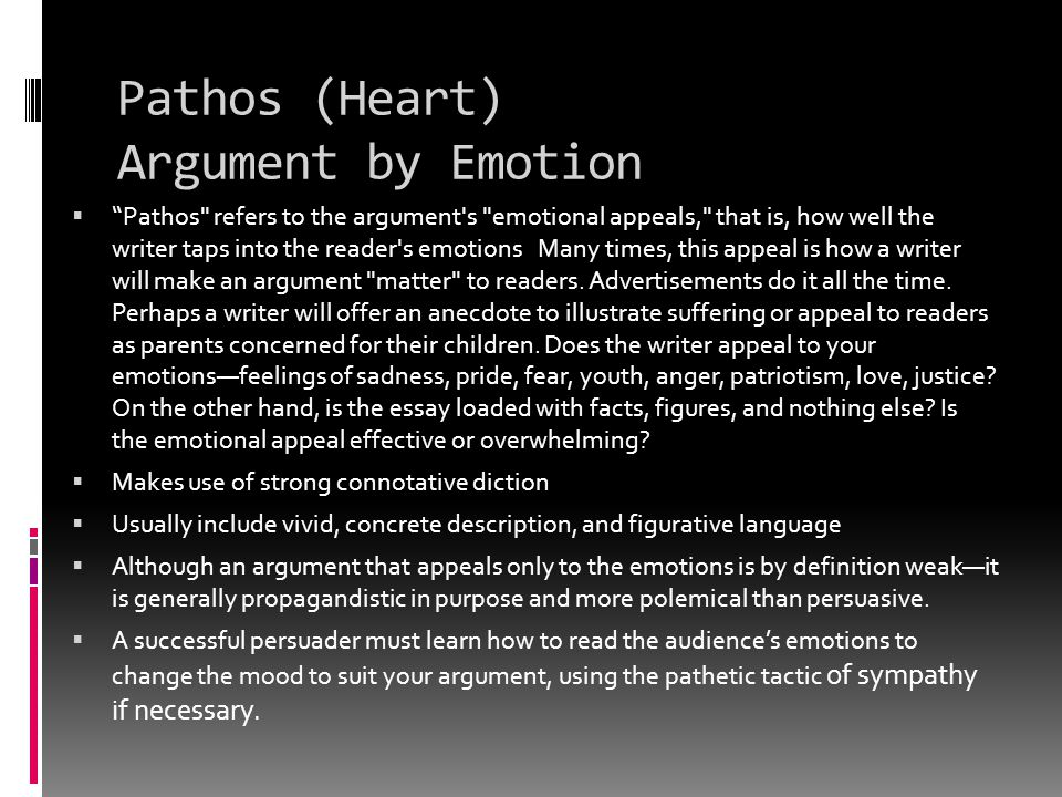Logos ( embodied thought ) Argument by Logic Brain  Logos corresponds with the argument s logical appeals, that is, how well the reader uses the text of his own argument and evidence.