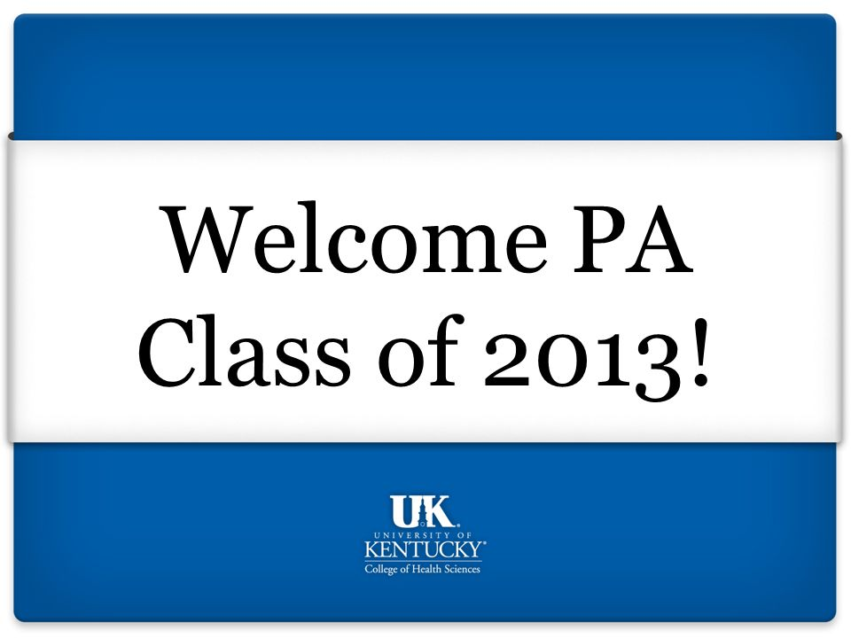 Welcome PA Class of 2013!