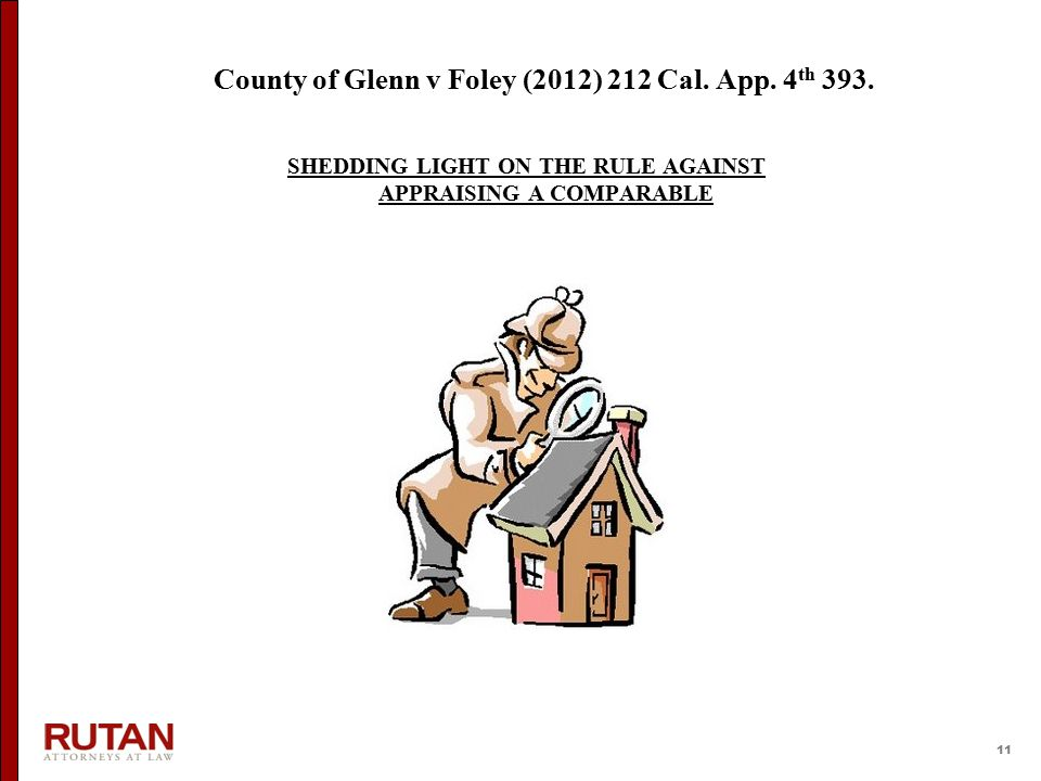 11 County of Glenn v Foley (2012) 212 Cal. App. 4 th 393. SHEDDING LIGHT ON THE RULE AGAINST APPRAISING A COMPARABLE