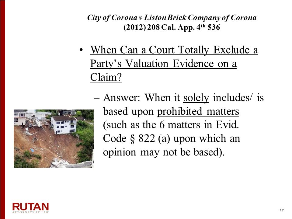 17 City of Corona v Liston Brick Company of Corona (2012) 208 Cal. App. 4 th 536 When Can a Court Totally Exclude a Party's Valuation Evidence on a Cl