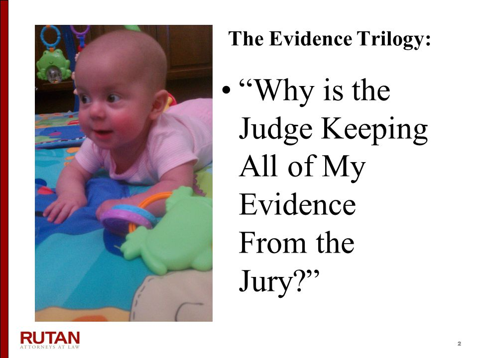 """2 The Evidence Trilogy: """"Why is the Judge Keeping All of My Evidence From the Jury?"""""""