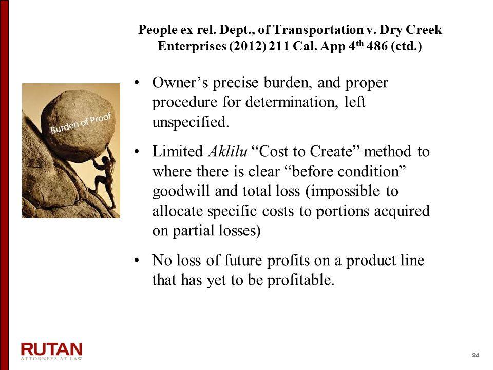 24 People ex rel. Dept., of Transportation v. Dry Creek Enterprises (2012) 211 Cal. App 4 th 486 (ctd.) Owner's precise burden, and proper procedure f
