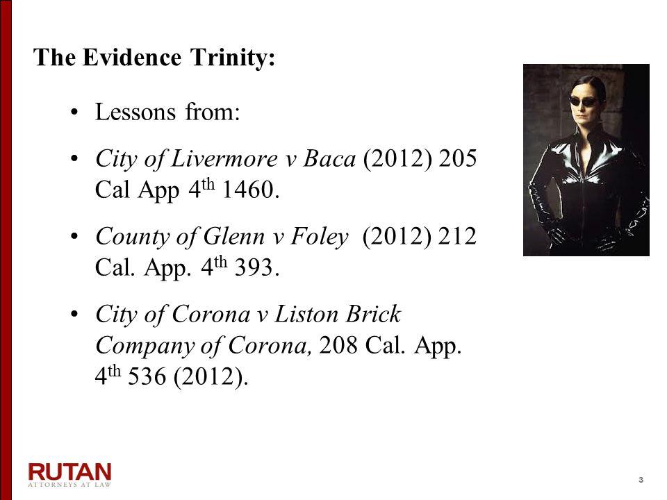 3 The Evidence Trinity: Lessons from: City of Livermore v Baca (2012) 205 Cal App 4 th 1460. County of Glenn v Foley (2012) 212 Cal. App. 4 th 393. Ci