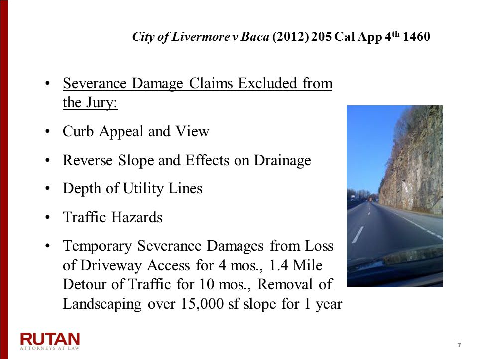 7 Severance Damage Claims Excluded from the Jury: Curb Appeal and View Reverse Slope and Effects on Drainage Depth of Utility Lines Traffic Hazards Temporary Severance Damages from Loss of Driveway Access for 4 mos., 1.4 Mile Detour of Traffic for 10 mos., Removal of Landscaping over 15,000 sf slope for 1 year