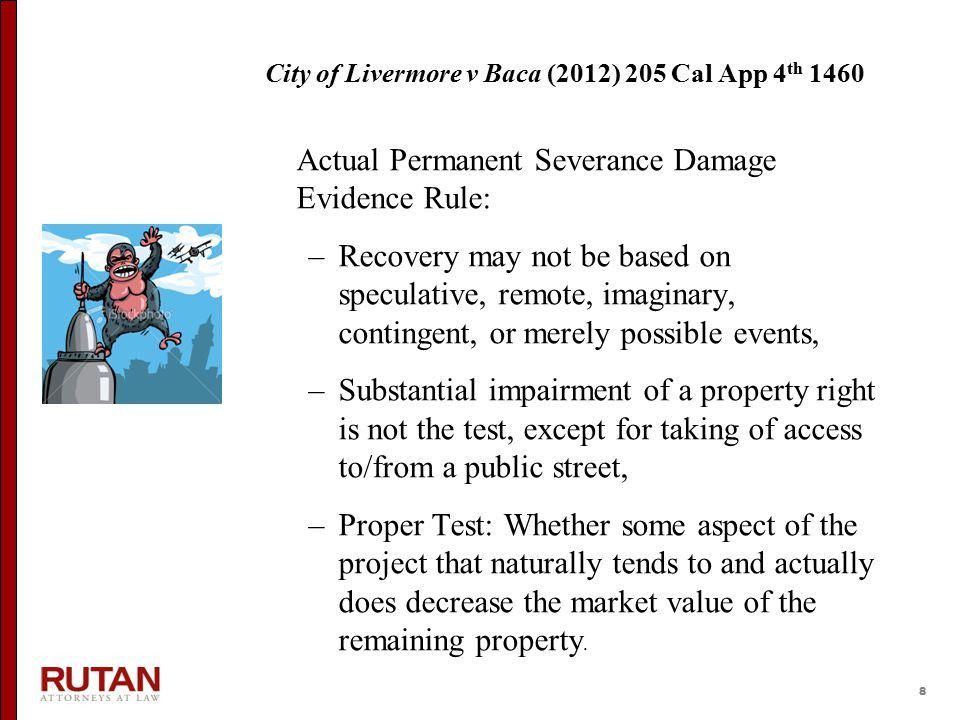 8 City of Livermore v Baca (2012) 205 Cal App 4 th 1460 Actual Permanent Severance Damage Evidence Rule: –Recovery may not be based on speculative, re