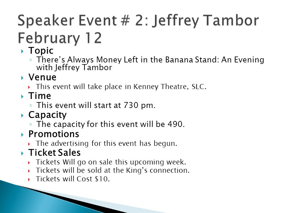  Topic ◦ There's Always Money Left in the Banana Stand: An Evening with Jeffrey Tambor  Venue  This event will take place in Kenney Theatre, SLC.