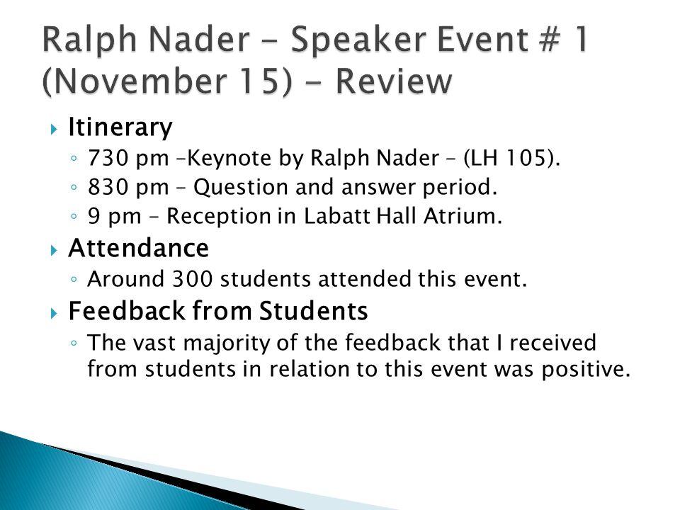  Itinerary ◦ 730 pm –Keynote by Ralph Nader – (LH 105).