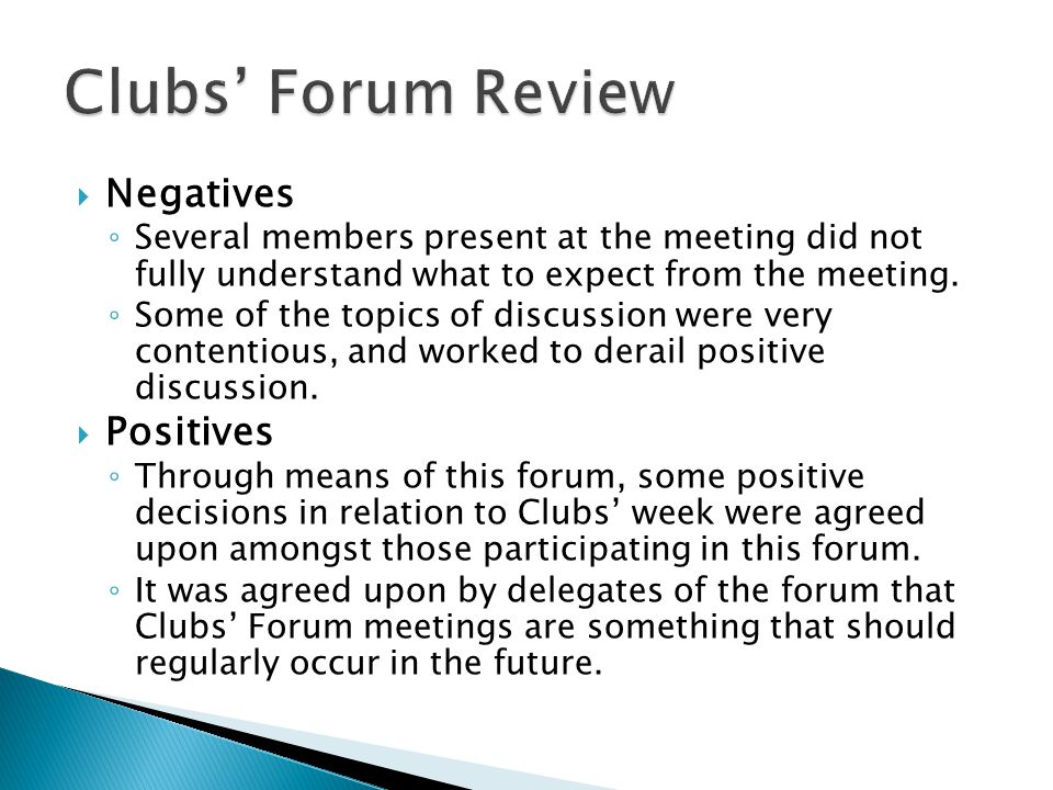  Structure, Purpose and the Frequency of Meetings ◦ Since the occurrence of the previous Clubs' Forum meeting, I have been meeting with/surveying Club Presidents in order to come to a decision in relation to the Structure, Purpose, and Frequency of such meetings.