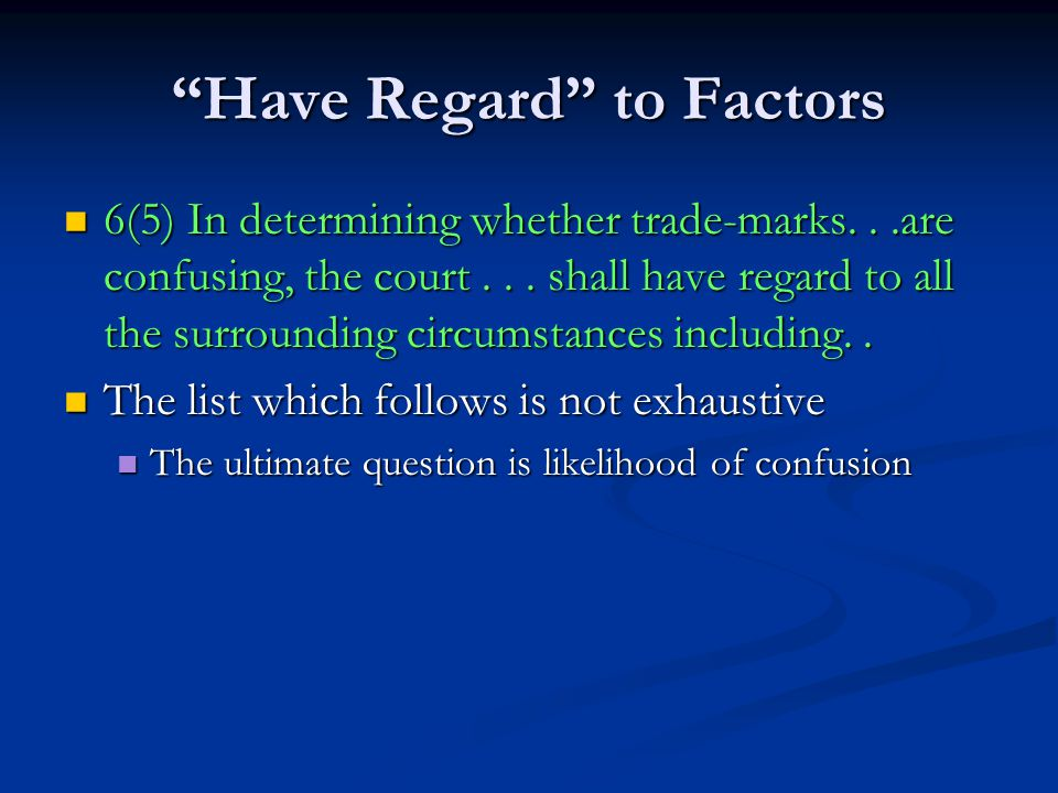 Have Regard to Factors 6(5) In determining whether trade-marks...are confusing, the court...