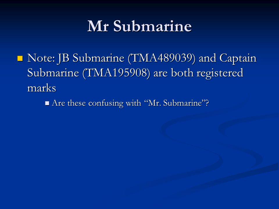 Mr Submarine Note: JB Submarine (TMA489039) and Captain Submarine (TMA195908) are both registered marks Note: JB Submarine (TMA489039) and Captain Submarine (TMA195908) are both registered marks Are these confusing with Mr.