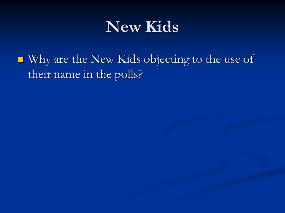 New Kids Why are the New Kids objecting to the use of their name in the polls.