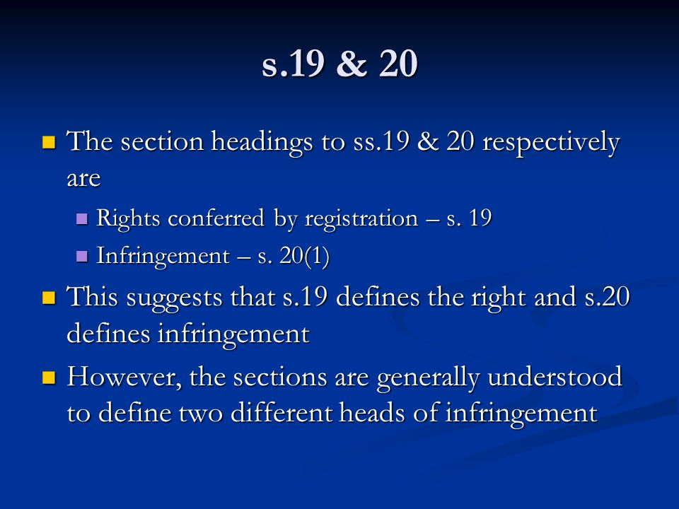 s.19 & 20 The section headings to ss.19 & 20 respectively are The section headings to ss.19 & 20 respectively are Rights conferred by registration – s.