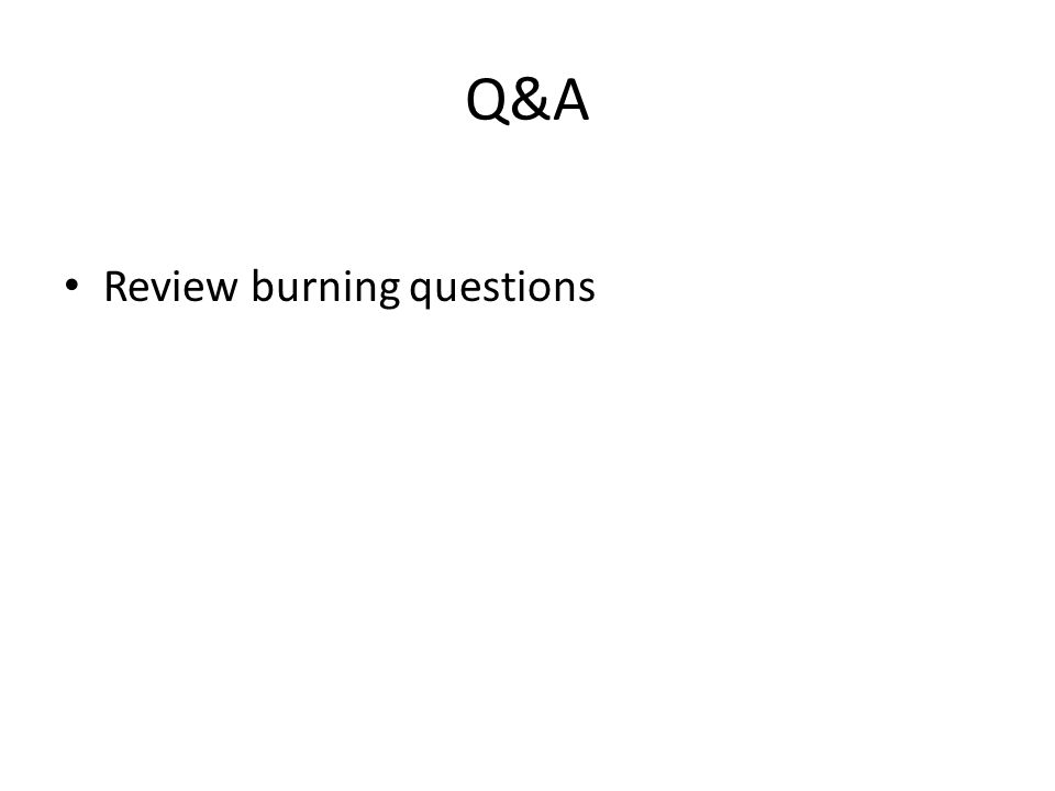 Q&A Review burning questions