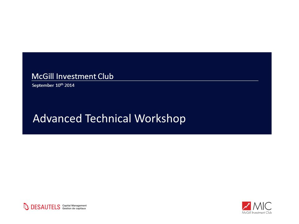 McGill Investment Club September 10 th 2014 Advanced Technical Workshop