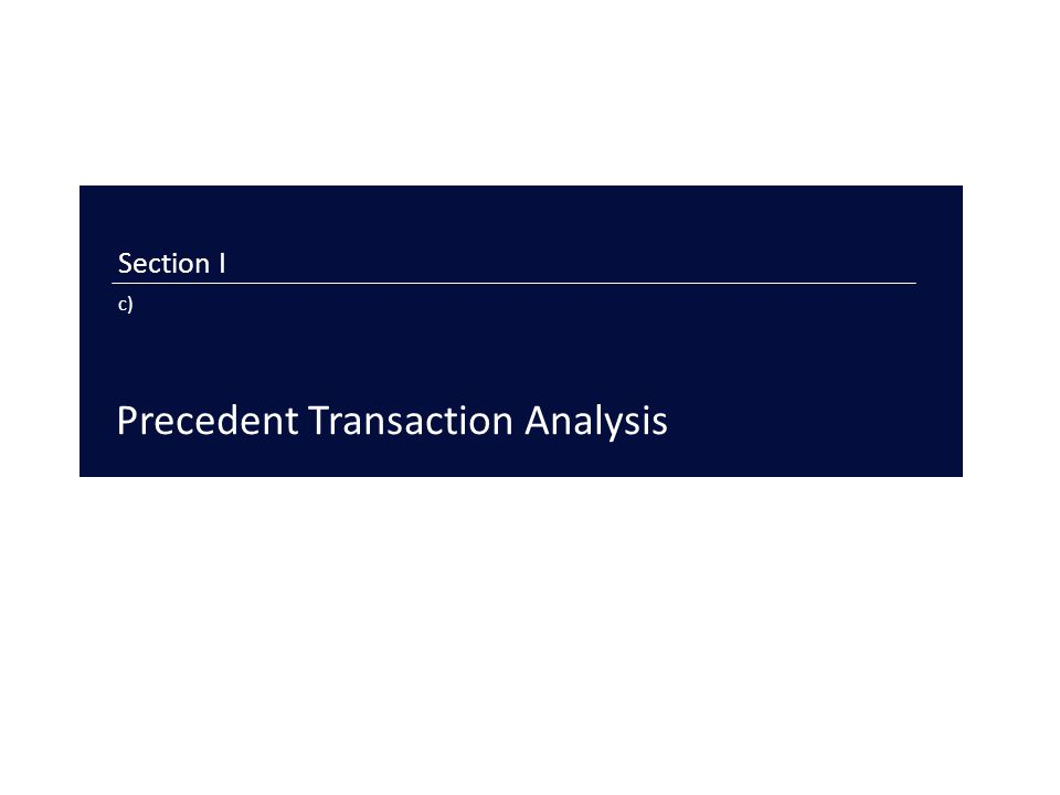 Section I c) Precedent Transaction Analysis