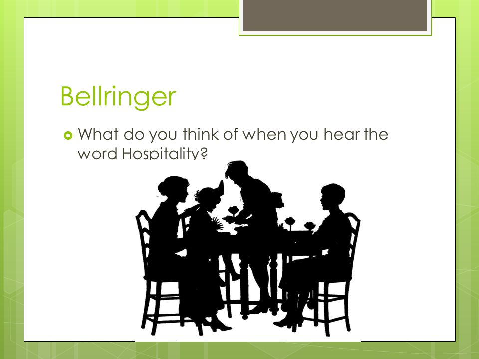 Bellringer  What do you think of when you hear the word Hospitality?