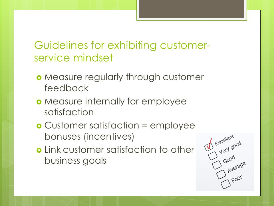 Guidelines for exhibiting customer- service mindset  Measure regularly through customer feedback  Measure internally for employee satisfaction  Cus
